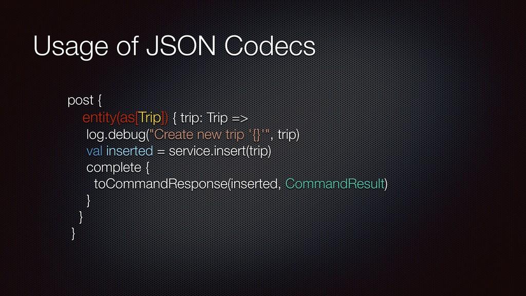 Usage of JSON Codecs post { entity(as[Trip]) { ...