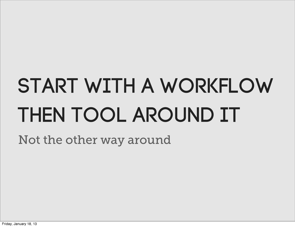 Not the other way around Start with a workflow t...