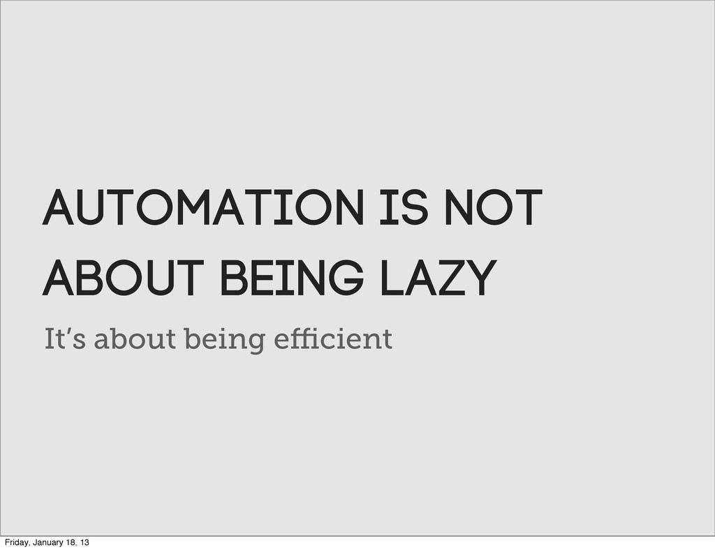 It's about being efficient Automation is not abou...