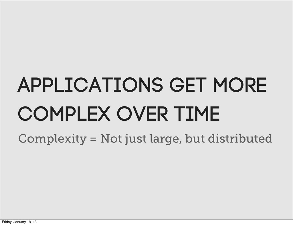 Complexity = Not just large, but distributed ap...