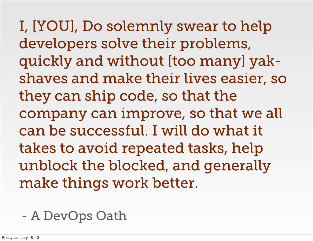 - A DevOps Oath I, [YOU], Do solemnly swear to ...