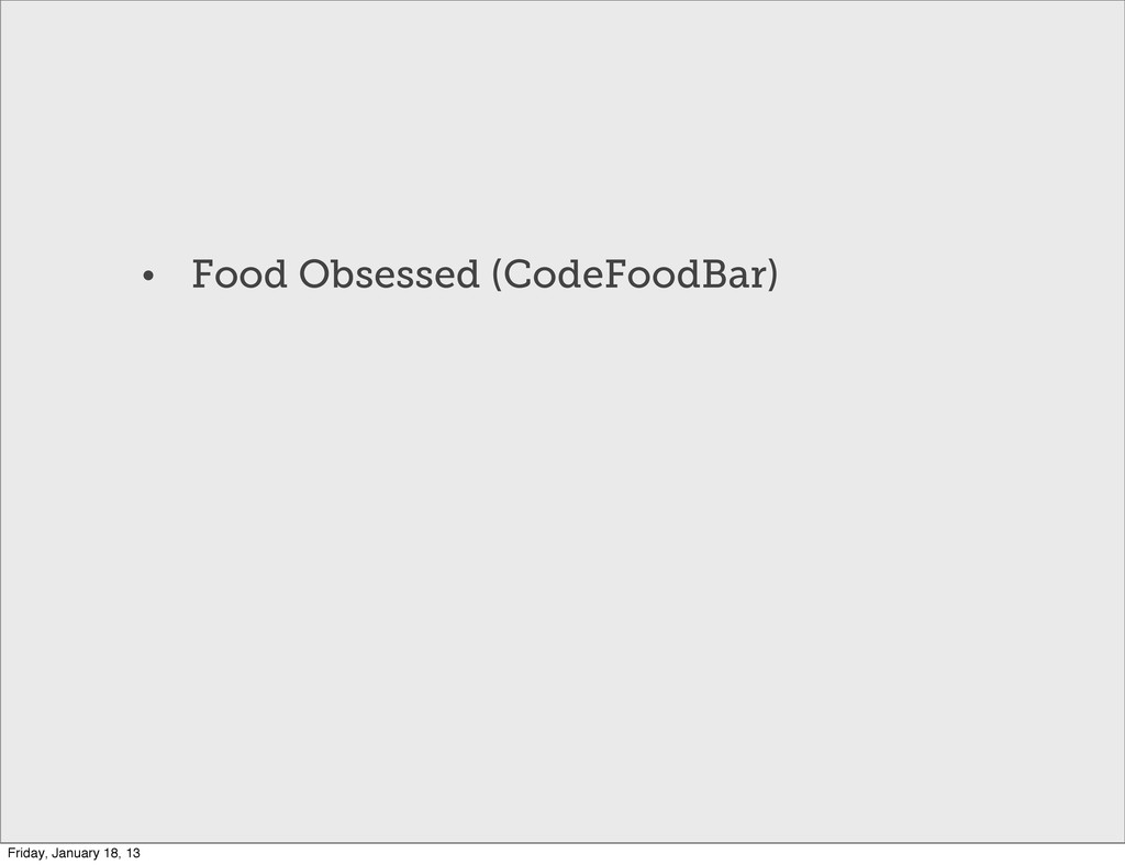 • Food Obsessed (CodeFoodBar) Friday, January 1...