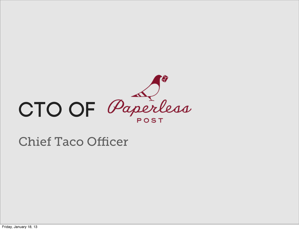 Chief Taco Officer CTO of Friday, January 18, 13