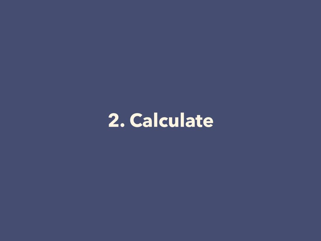 2. Calculate