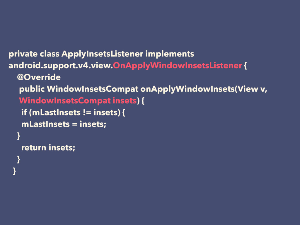 private class ApplyInsetsListener implements an...