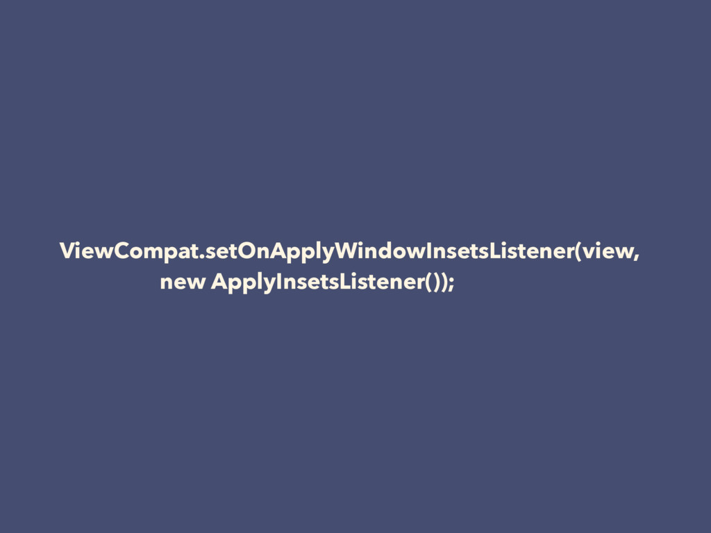 ViewCompat.setOnApplyWindowInsetsListener(view,...