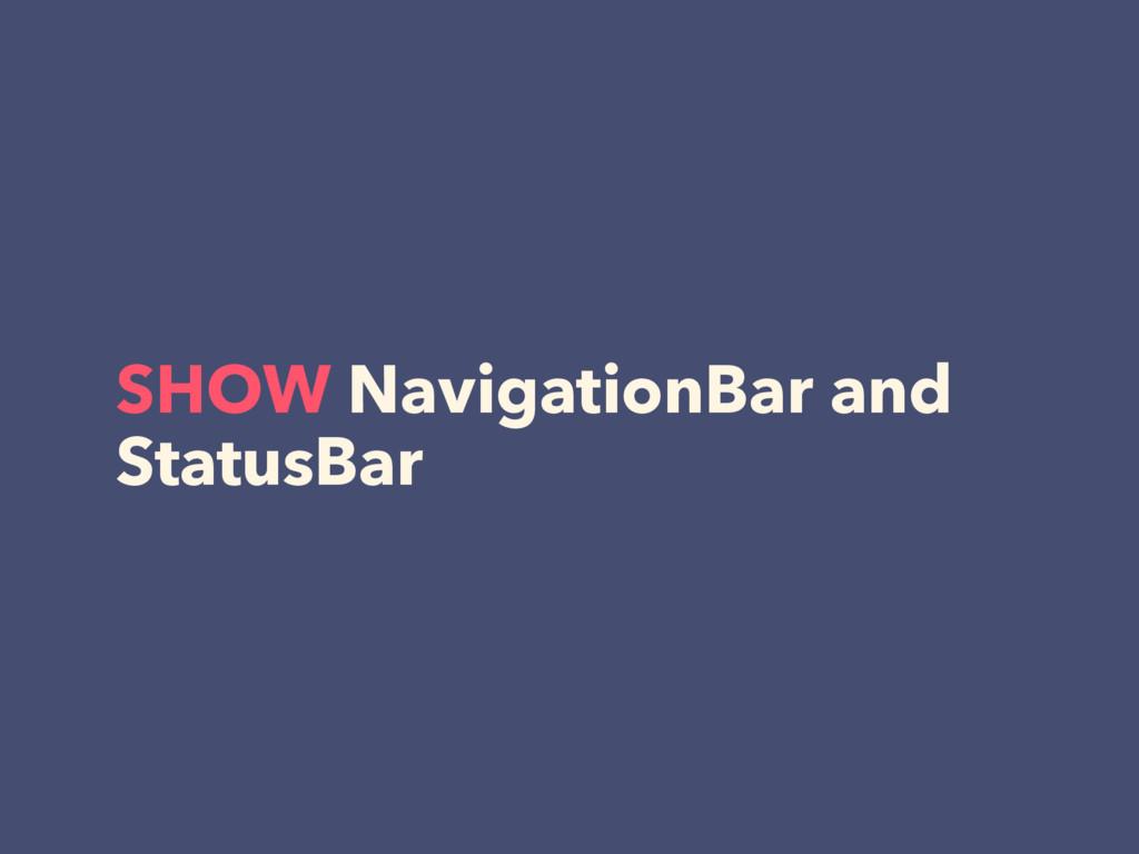 SHOW NavigationBar and StatusBar