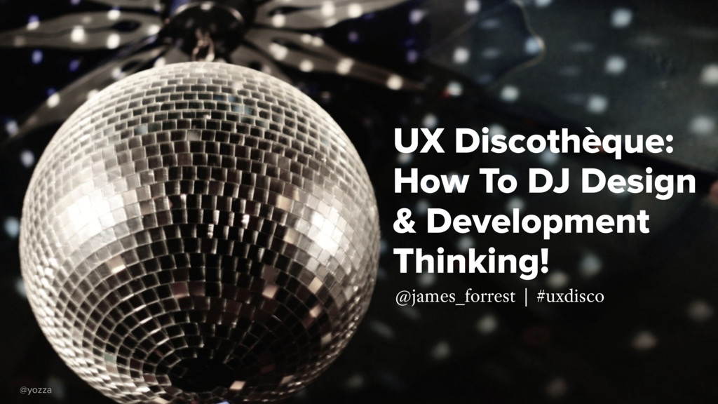 UX Discothèque: How To DJ Design & Development ...