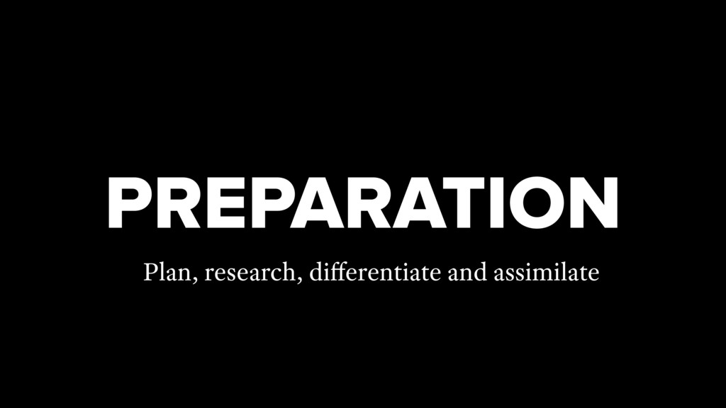 PREPARATION Plan, research, differentiate and as...