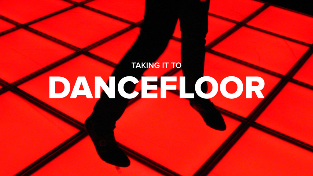 DANCEFLOOR TAKING IT TO