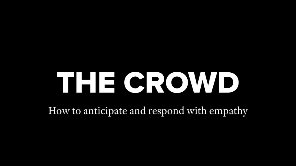 THE CROWD How to anticipate and respond with em...