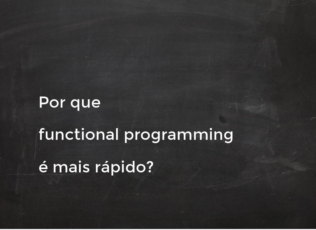 Por que Por que functional programming function...