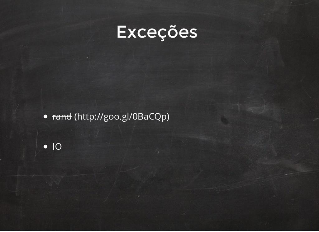 rand (http://goo.gl/0BaCQp) IO Exceções Exceções