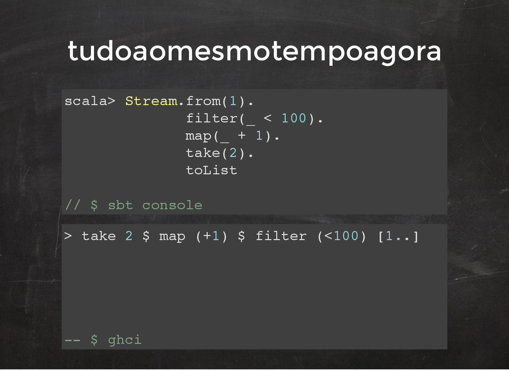 scala> Stream.from(1). filter(_ < 100). map(_ +...