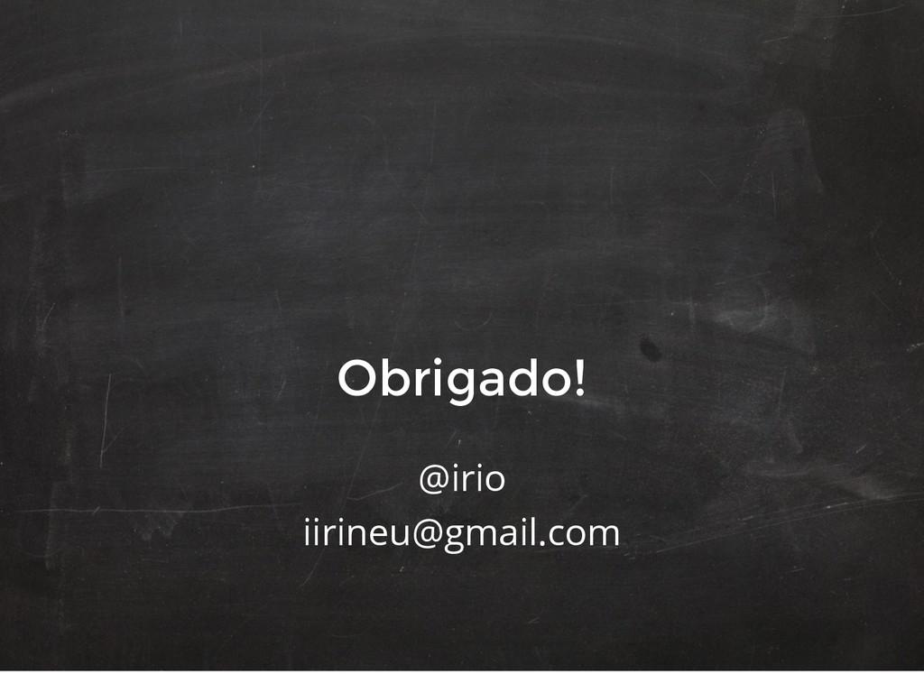 Obrigado! Obrigado! @irio iirineu@gmail.com