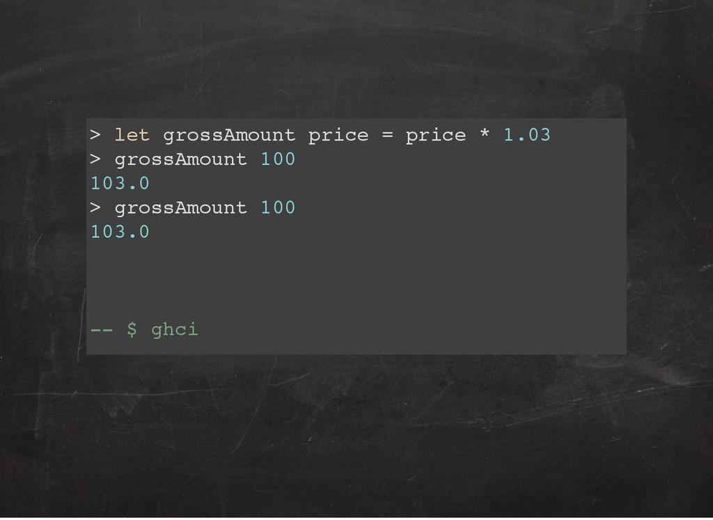> let grossAmount price = price * 1.03 > grossA...