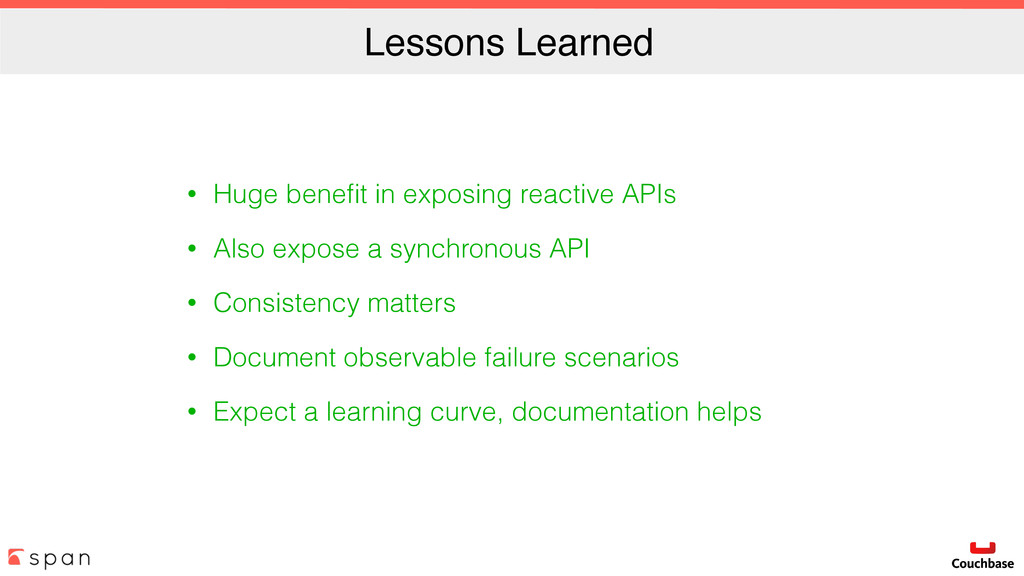 Lessons Learned • Huge benefit in exposing react...