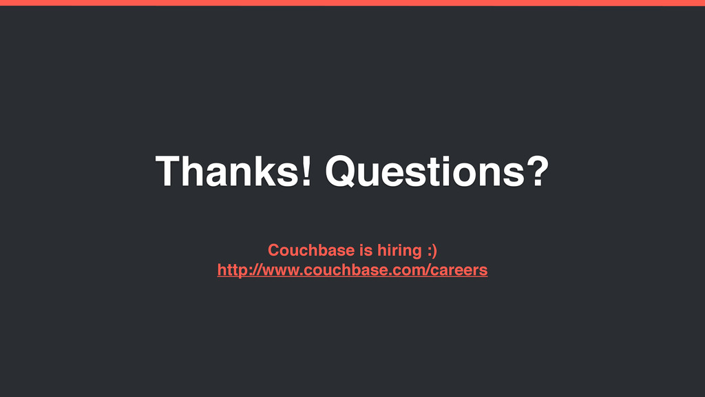 Thanks! Questions? Couchbase is hiring :) http:...