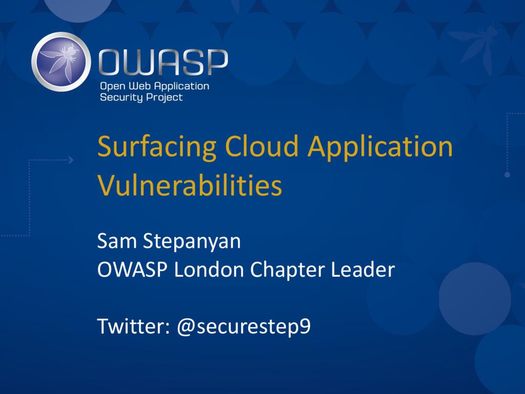 Surfacing Cloud Application Vulnerabilities Sam...
