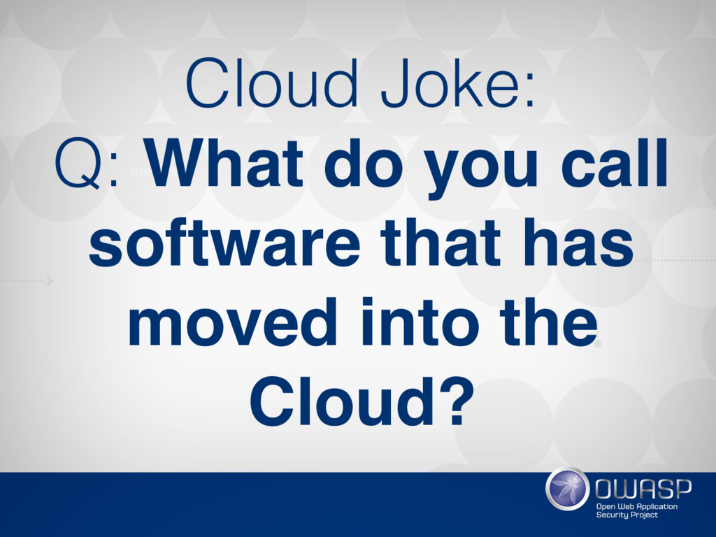 Cloud Joke: Q: What do you call software that h...
