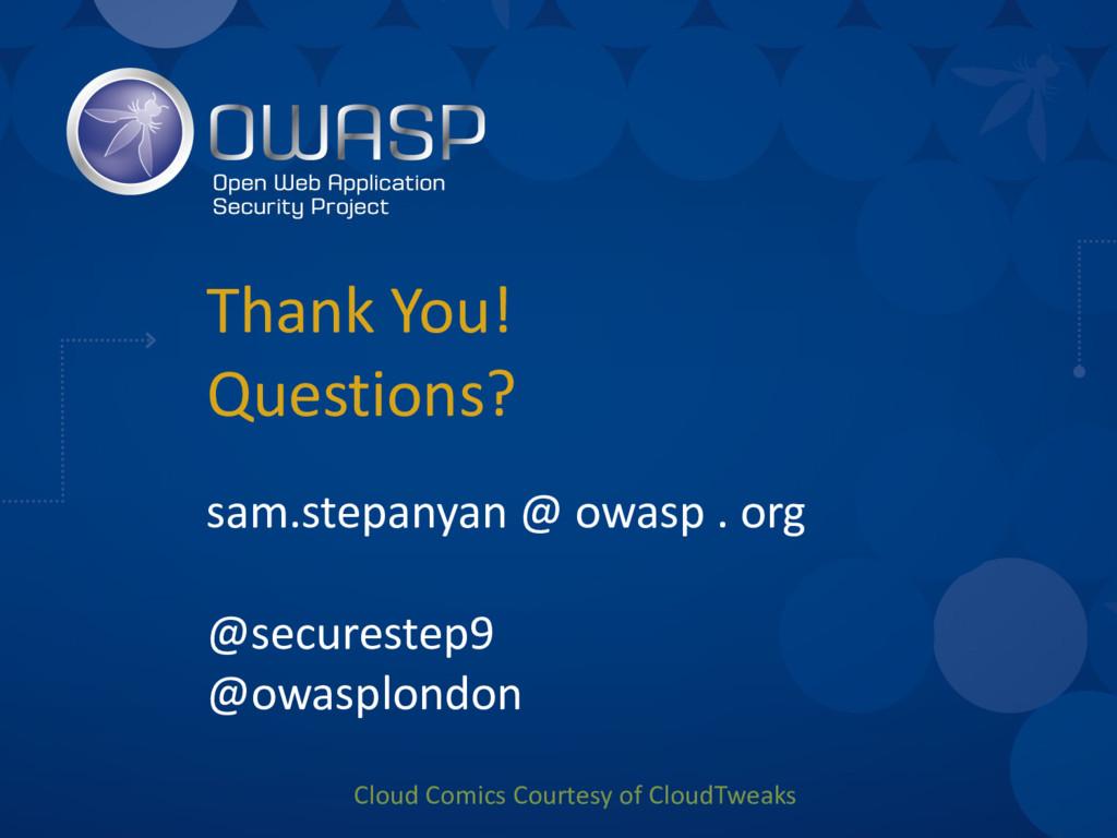 Thank You!  Questions? sam.stepanyan @ owasp ....