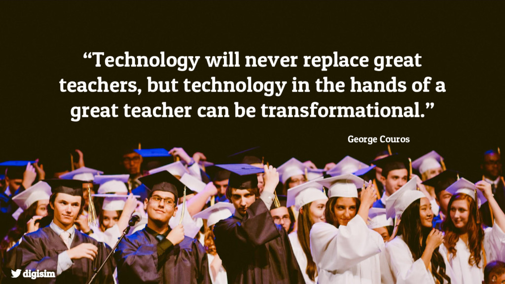 """""""Technology will never replace great teachers, ..."""