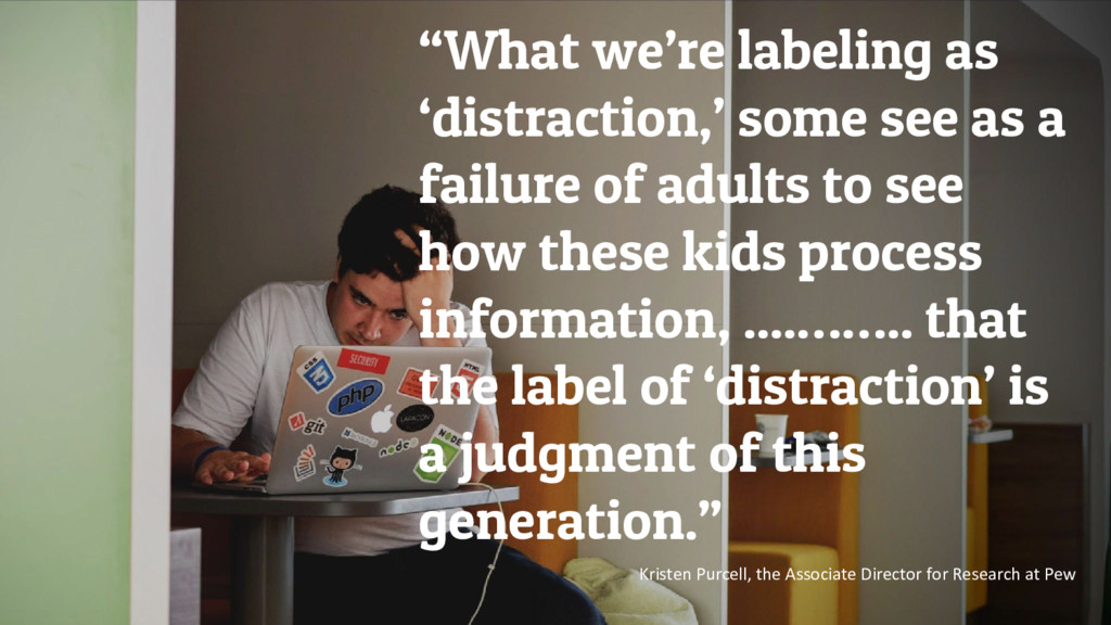 """""""What we're labeling as 'distraction,' some see..."""