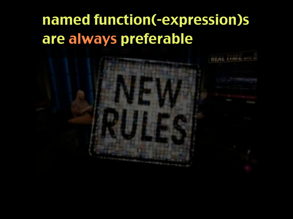 named function(-expression)s are always prefera...