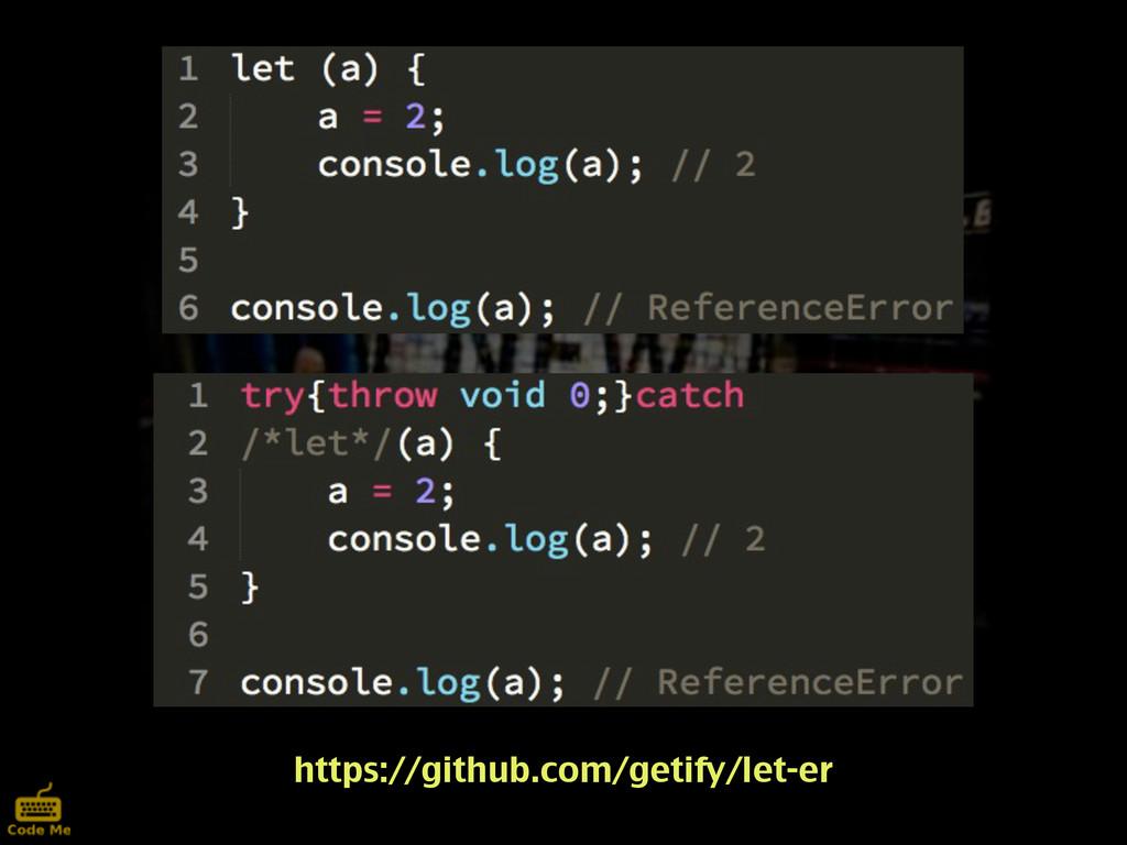 https://github.com/getify/let-er