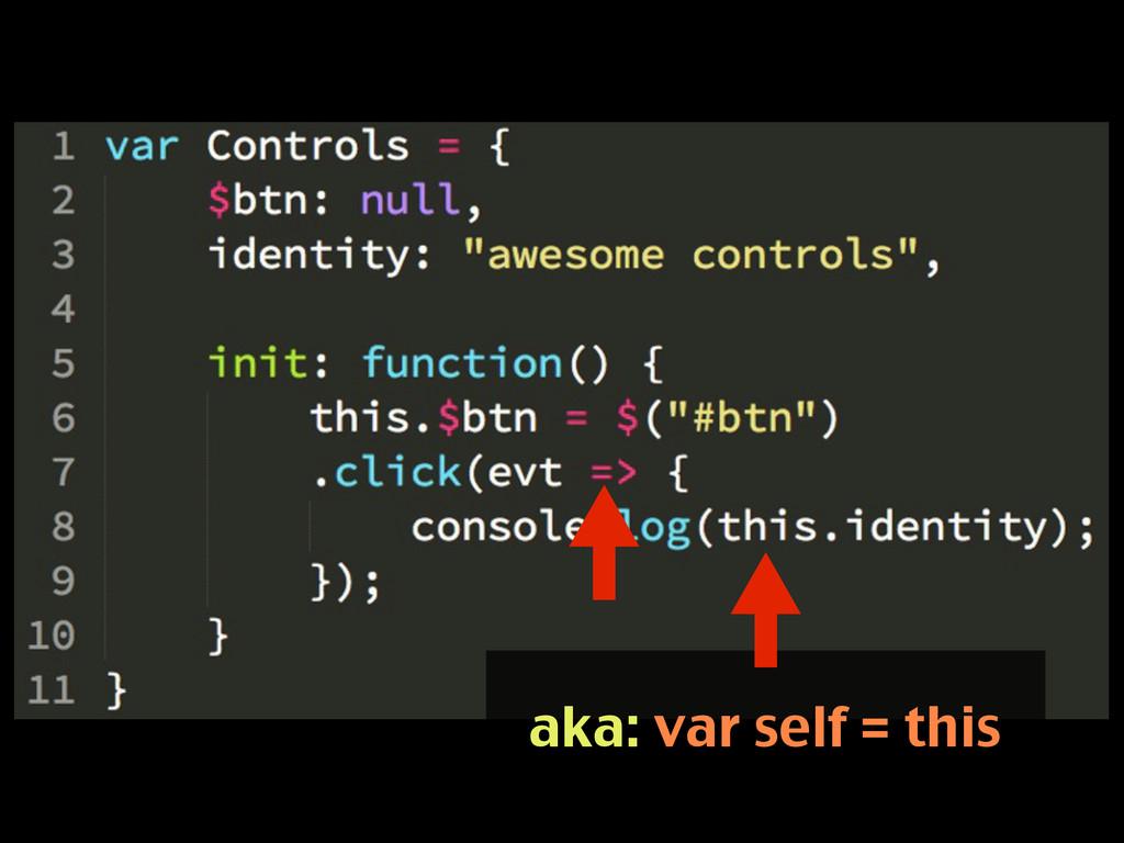 aka: var self = this