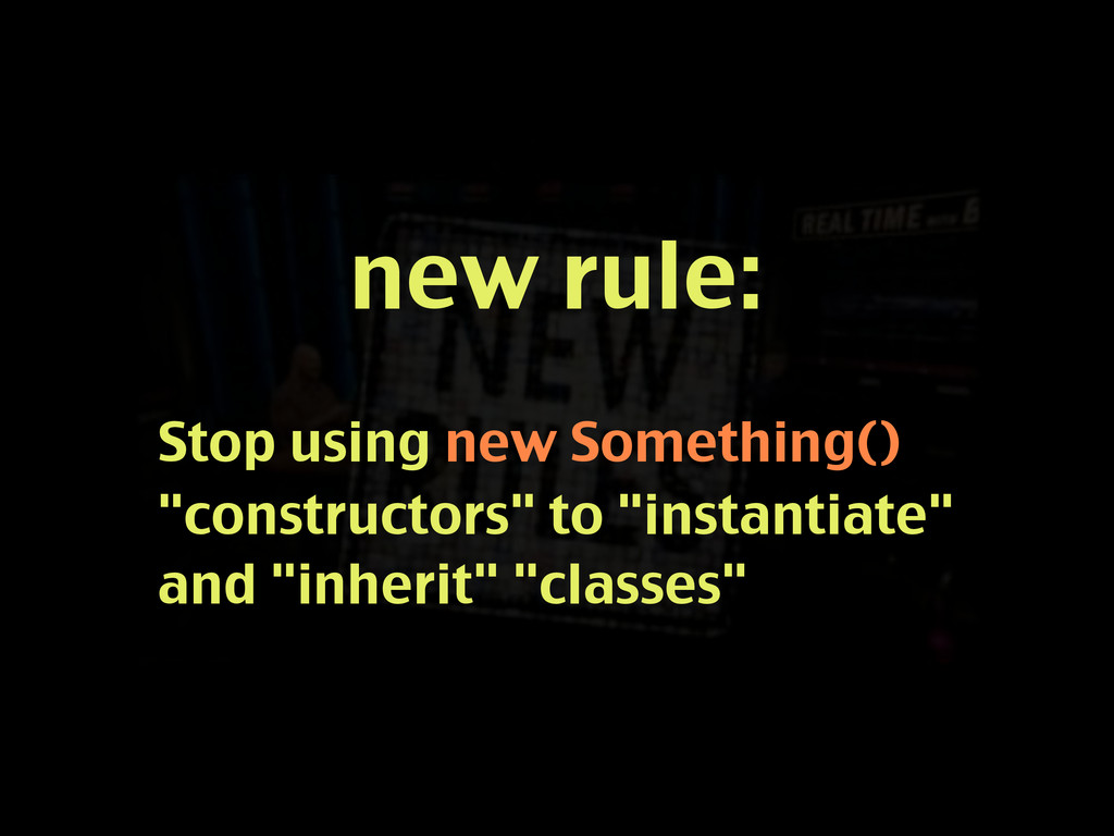 "new rule: Stop using new Something() ""construct..."