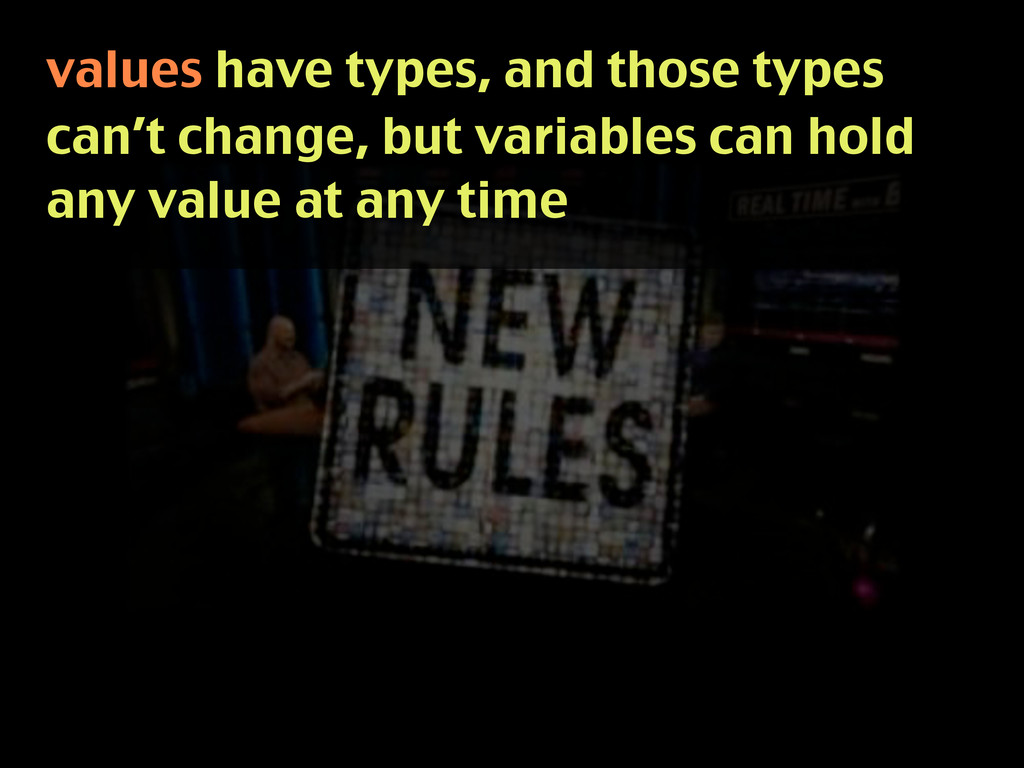 values have types, and those types can't change...