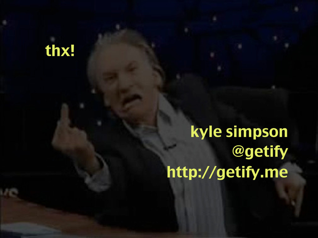 kyle simpson @getify http://getify.me thx!