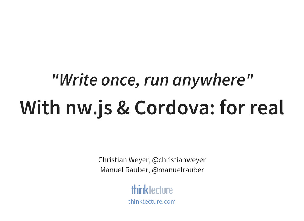 """Write once, run anywhere"" With nw.js & Cordova..."