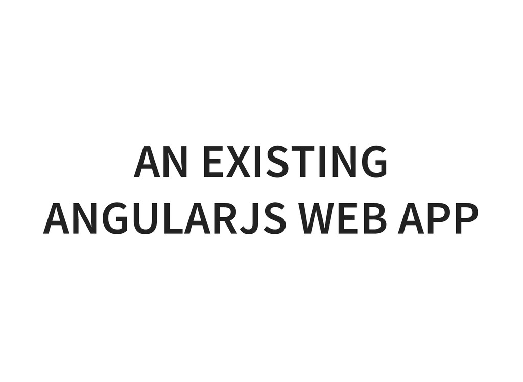 AN EXISTING ANGULARJS WEB APP