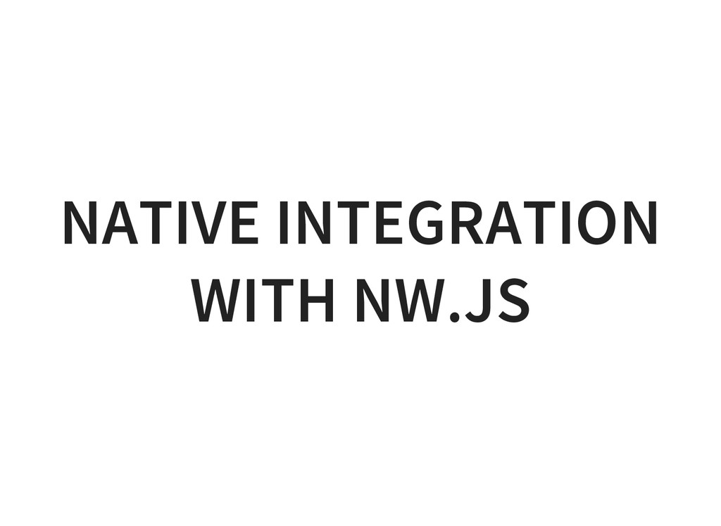 NATIVE INTEGRATION WITH NW.JS