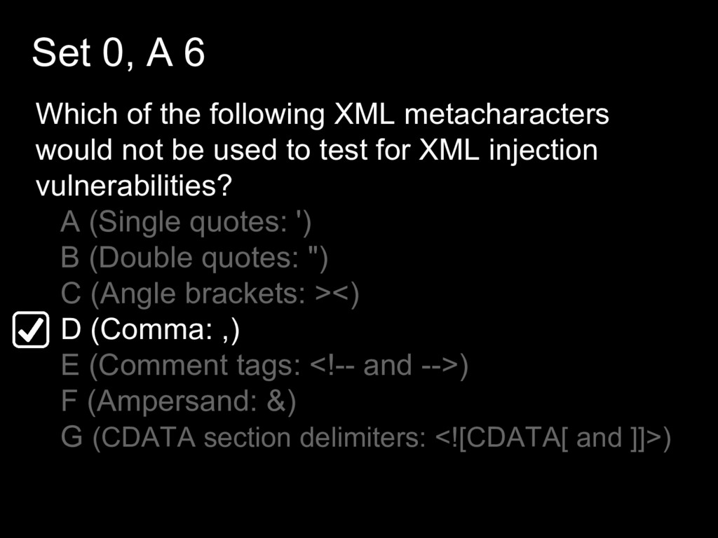 Set 0, A 6 Which of the following XML metachara...
