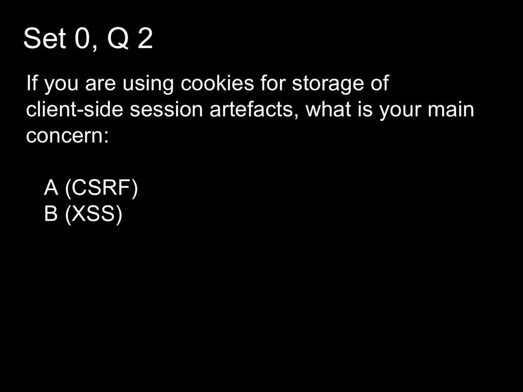 Set 0, Q 2 If you are using cookies for storage...