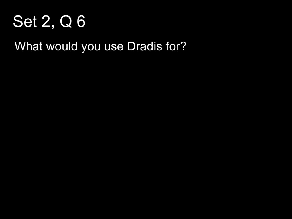 Set 2, Q 6 What would you use Dradis for?