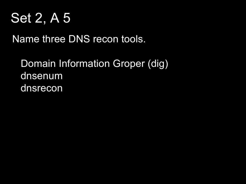Set 2, A 5 Name three DNS recon tools. Domain I...