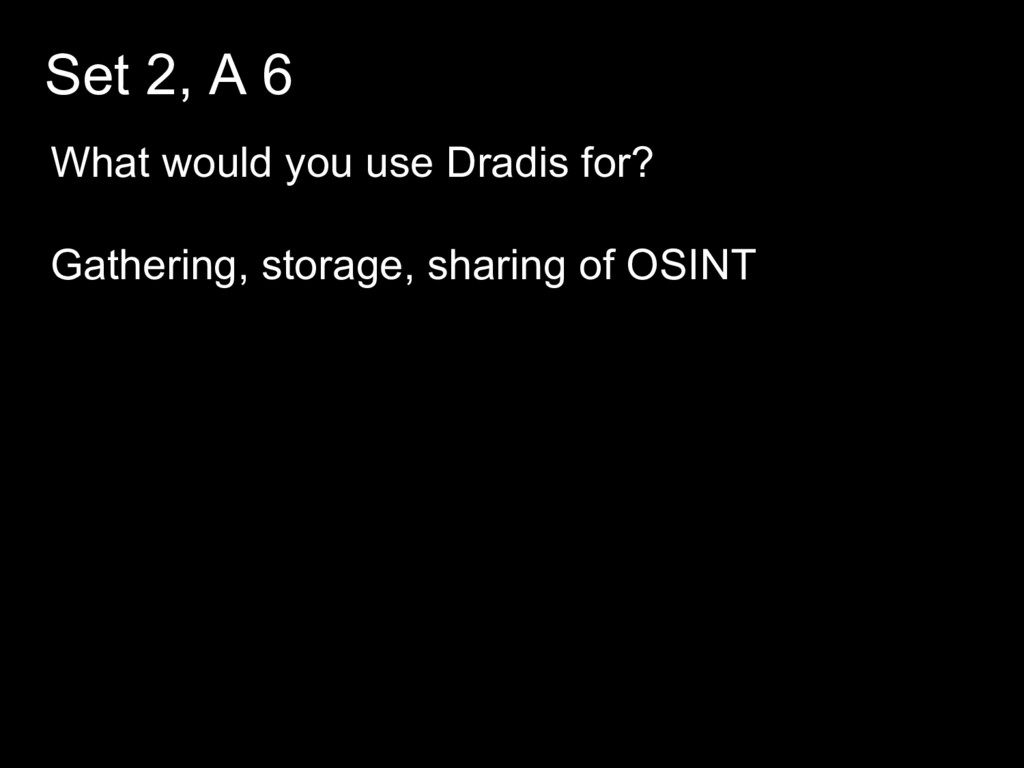 Set 2, A 6 What would you use Dradis for? Gathe...