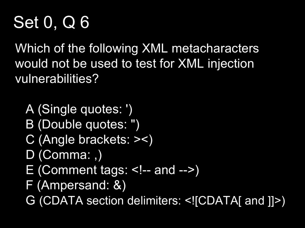 Set 0, Q 6 Which of the following XML metachara...