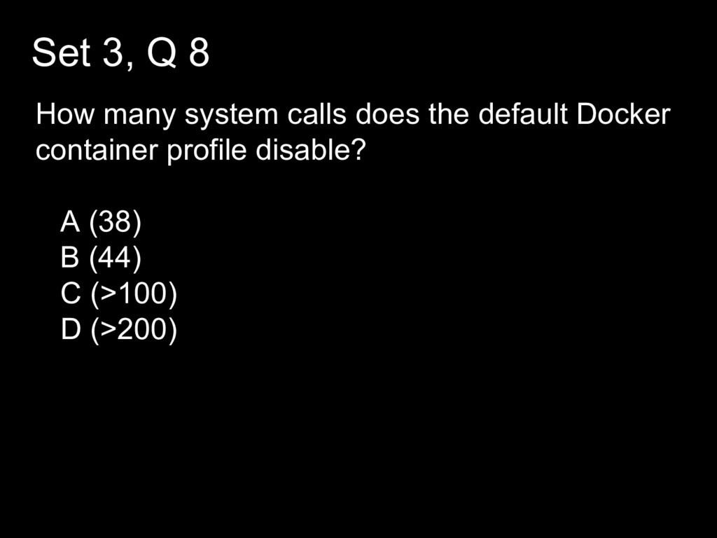 Set 3, Q 8 How many system calls does the defau...