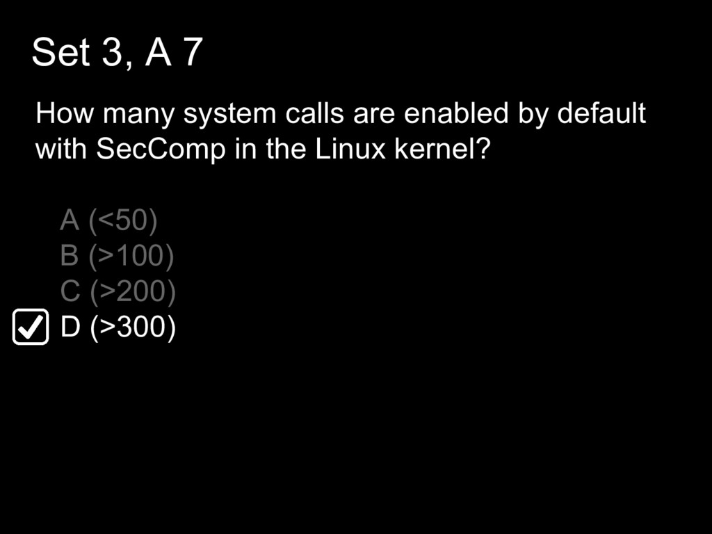 Set 3, A 7 How many system calls are enabled by...