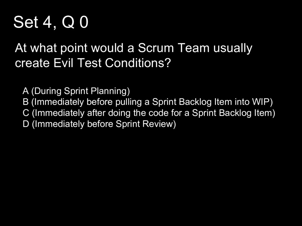 Set 4, Q 0 At what point would a Scrum Team usu...