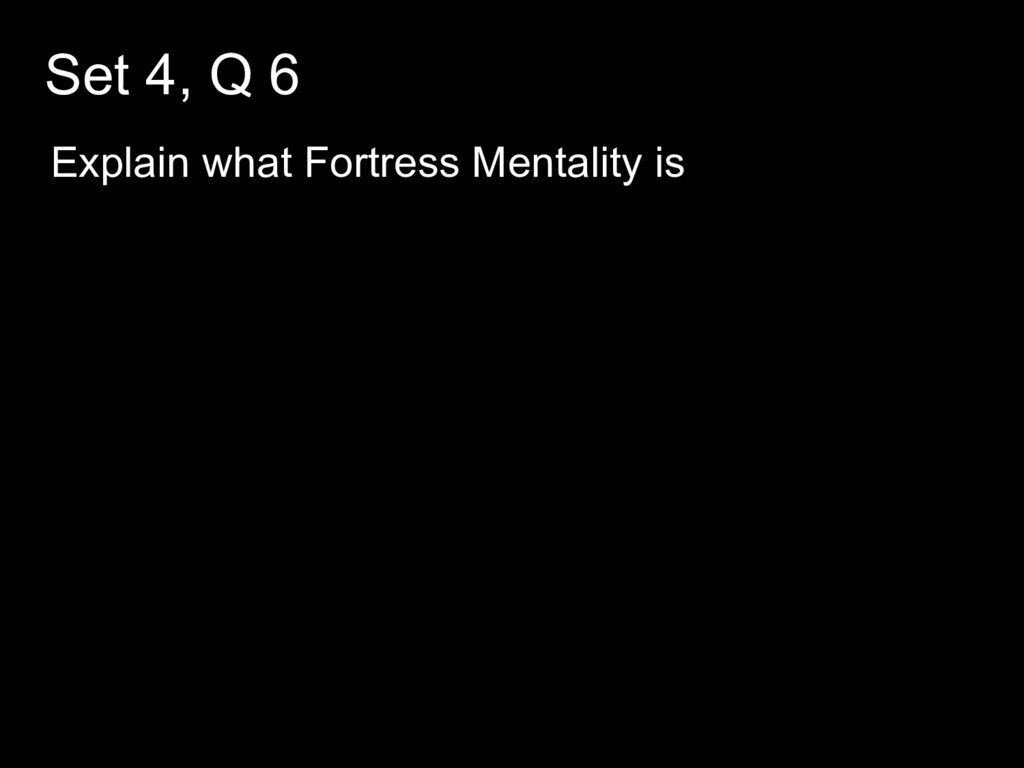 Set 4, Q 6 Explain what Fortress Mentality is