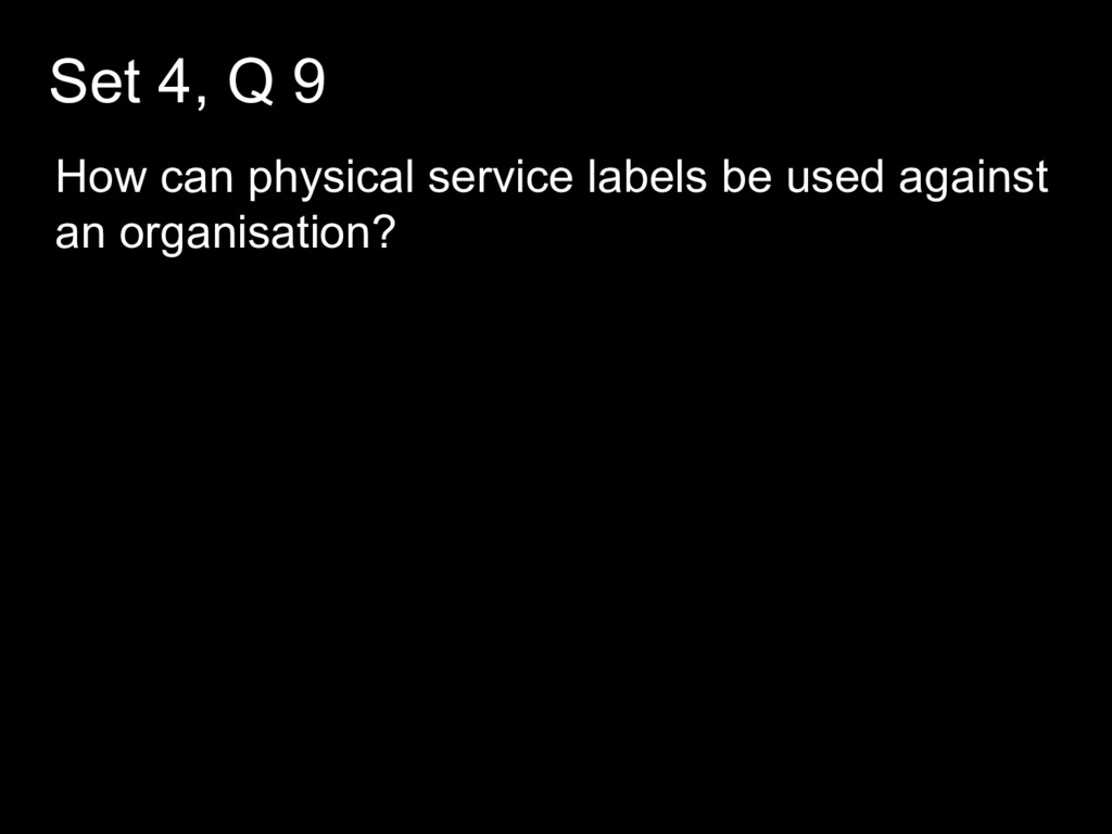 Set 4, Q 9 How can physical service labels be u...