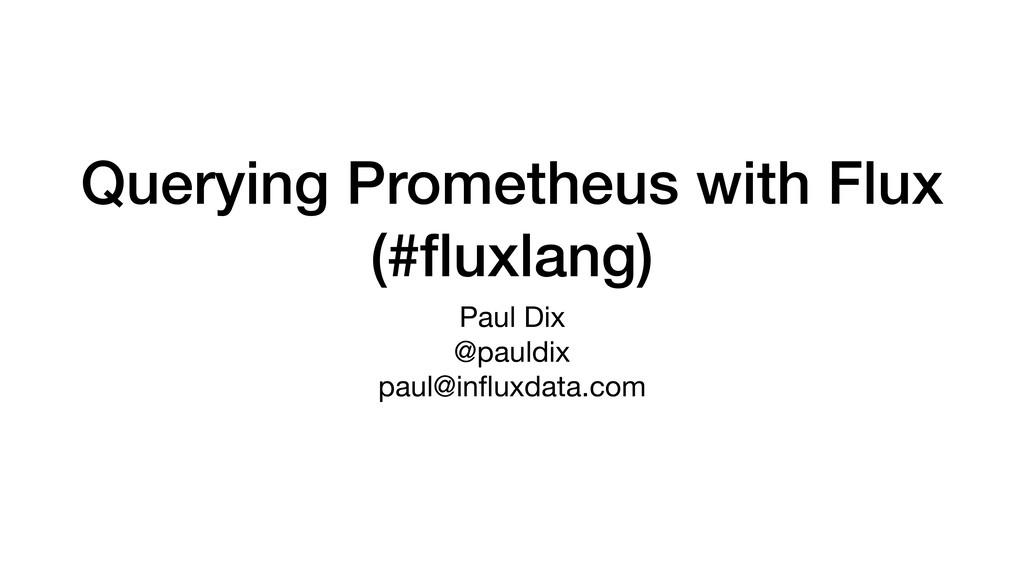 Querying Prometheus with Flux (#fluxlang) Paul D...