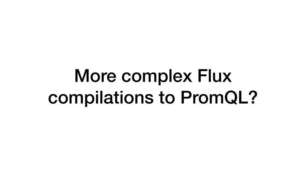 More complex Flux compilations to PromQL?
