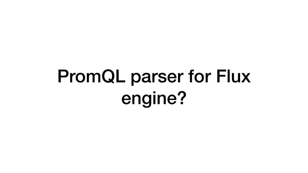 PromQL parser for Flux engine?